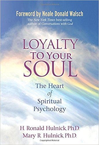 Loyalty To Your Soul: The Heart of Spiritual Psychology Paperback – February 15, 2011 by H. Ronald Hulnick Ph.D. (Author),‎ Mary R. Hulnick Ph.D. (Author),‎ Neale Donald Walsch (Foreword)