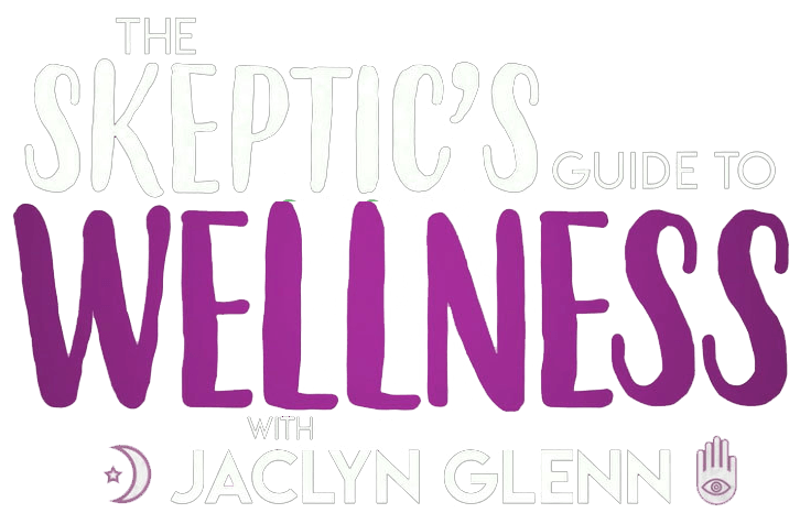 The Skeptics Guide to Wellness with Jaclyn Glenn
