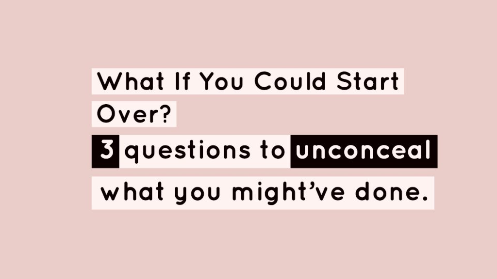 What if you could start over?